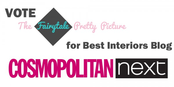Vote the Fairytale Pretty Picture for best interiors blog cosmopolitan sponsored by next 2014