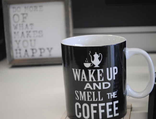 wake up and smell the coffee do what makes you happy