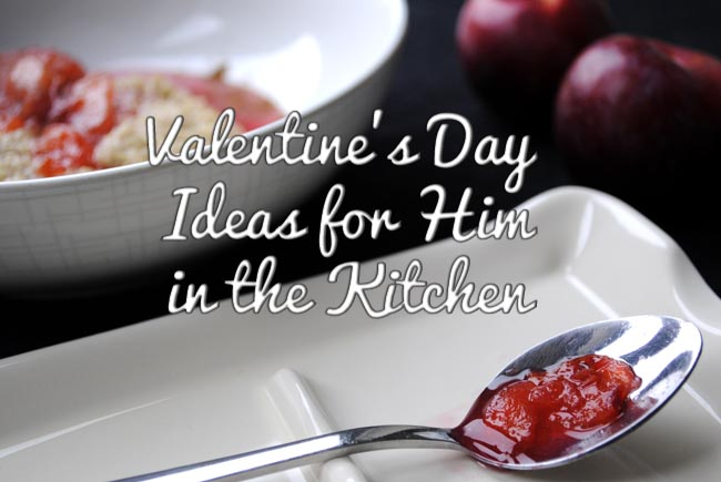 valentine's day ideas for him in the kitchen food blog